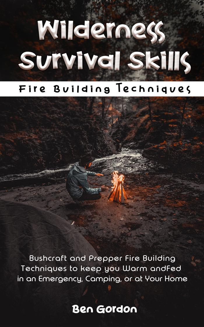 Wilderness Survival Skills Fire Building Techniques ebook