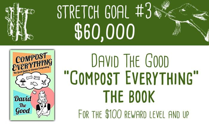 "Stretch Goal #3 David the Goods ""Compost Everything"""