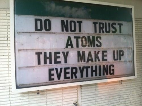 [Thumbnail for Atoms-do-not-trust-them-they-make-up-everything.jpg]