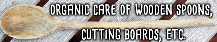 organic care of wooden spoons, cutting boards, etc.