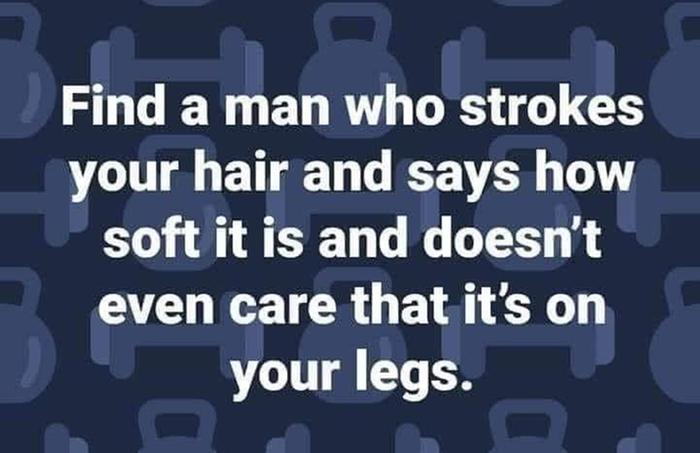 Find a man who strokes your hair