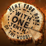 Heat your home with one tenth the wood!
