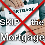skip the mortgage